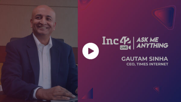 AMA With Gautam Sinha, CEO of Times Internet With Pallav Kaushish